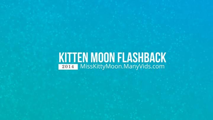 [Full HD] misskittymoon kitten moon flashback very 1st video - MissKittyMoon - Amateur | 18 & 19 Yrs Old, Teens - 580,2 MB